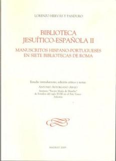 Biblioteca Jesuítico-Española (1759-1799) II. Manuscritos hispano-portugueses en siete bibliotecas de Roma. Estudio introductorio, edición crítica y notas de Antonio Astordano Abajo