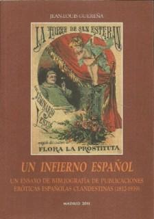 Un infierno español. Un ensayo de bibliografía de publicaciones eróticas españolas clandestinas (1812-1939)